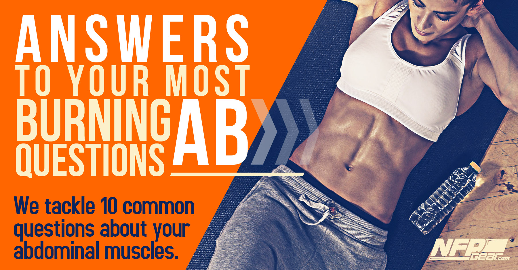 Answers To Your Most Burning Ab Questions Nfp Gear