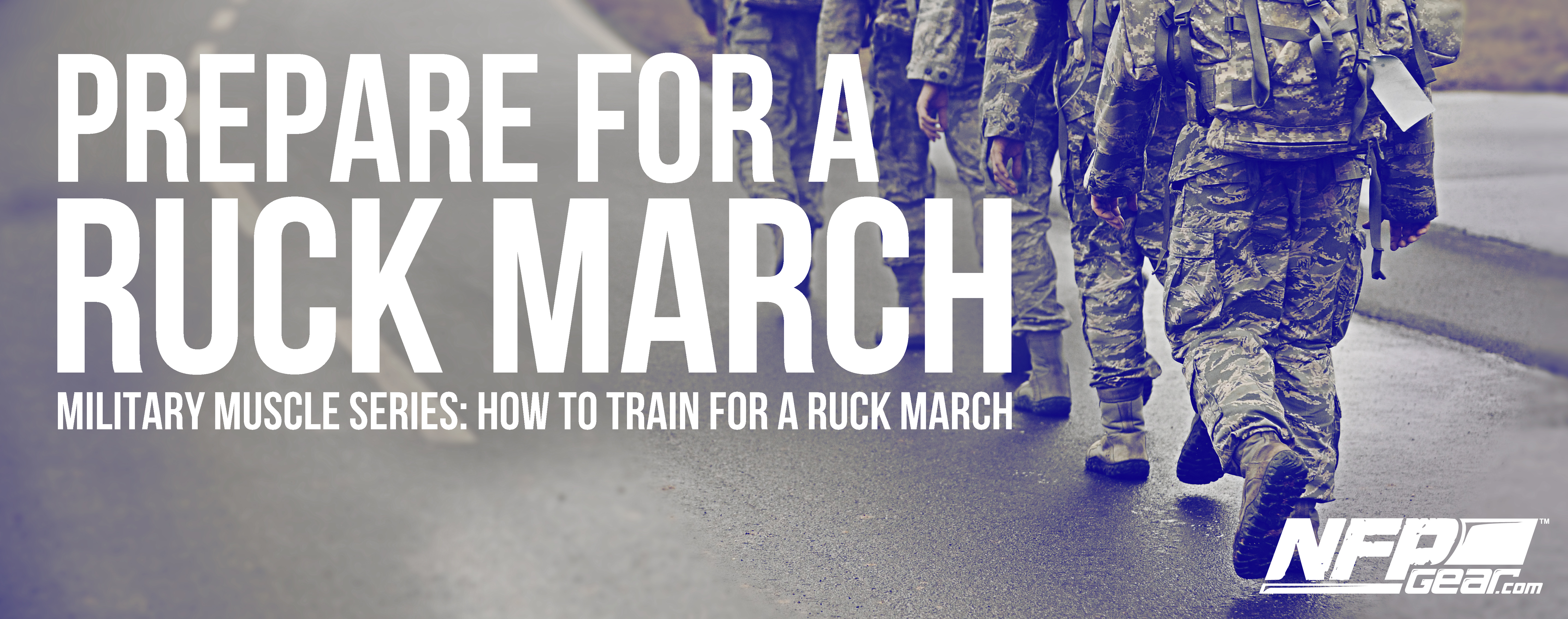 PREPARE FOR A RUCK MARCH - NFP Gear